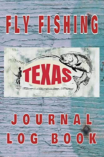 FLY FISHING TEXAS Journal Log Book: The perfect accessory for the tackle box, more than just a journal, fantastic cover. 100 pages of your angling ... The best fisherman's diary or catch record.