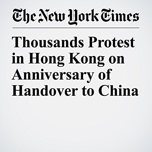 Thousands Protest in Hong Kong on Anniversary of Handover to China copertina