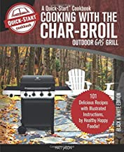 Cooking With The Char-Broil Outdoor Gas Grill, A Quick-Start Cookbook: 101 Delicious Grill Recipes with Illustrated Instructions, from Healthy Happy Foodie! (B/W Edition)