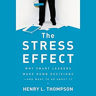 The Stress Effect: Why Smart Leaders Make Dumb Decisions - And What to Do About It cover art