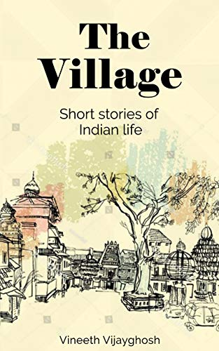 The Village: Short Stories of Indian life (English Edition)
