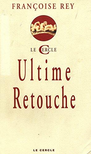 Ultime retouche / Rey, Françoise / Réf22159
