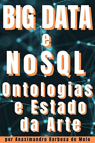Big Data e NoSQL: Ontologias e Estado da Arte (Ciência de Dados, Inteligência Artificial, Machine Learning e Deep Learning Livro 1)