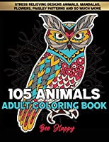 Adult Coloring Book: 105 Stress Relieving Designs Animals, Mandalas, Flowers, Paisley Patterns And So Much More: Coloring Book For Adults