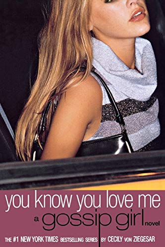 You Know You Love Me: A Gossip Girl Novel (Gossip Girl, 2, Band 2)