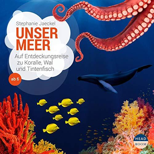 Unser Meer. Auf Entdeckungsreise zu Koralle, Wal und Tintenfisch Titelbild
