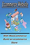 Ecommerce Website With WooCommerce -Build an ecommerce Store: This book for business owners and anyone who want to sale products online