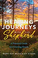 Healing Journeys with the Shepherd: A Practical Guide for Grieving Hearts
