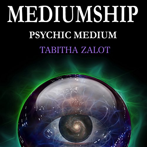 Mediumship: Psychic Medium: Channelling, Clairvoyance & Spiritual Communication for Healing and Light Work audiobook cover art