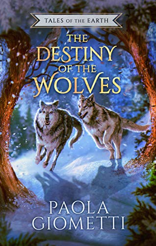 The Destiny of the Wolves (Tales of the Earth Book 1) by [Paola Giometti]