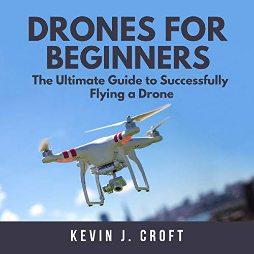 Drones for Beginners: The Ultimate Guide to Successfully Flying a Drone cover art