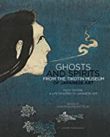 Ghosts and Spirits from the Tikotin Museum of Japanese Art: Felix Tikotin: a Life Devoted to Japanese Art (Leiden Publications)
