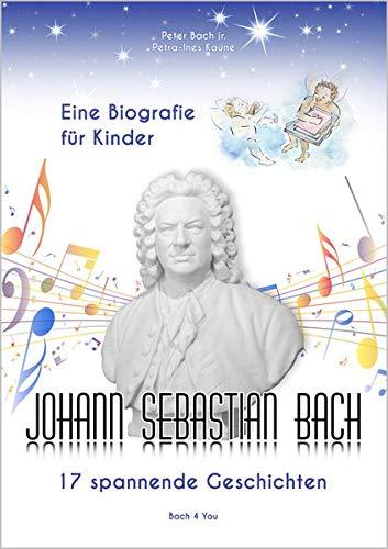 Johann Sebastian Bach – Eine Biografie für Kinder: 17 spannende Geschichten