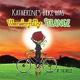 Katherine's Bike Was Wonderfully Strange
