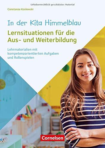 In der Kita Himmelblau - Lernsituationen für die Aus- und Weiterbildung: Lehrmaterialien mit kompetenzorientierten Aufgaben und Rollenspielen