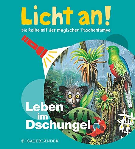 Leben im Dschungel: Licht an! (Licht an! Die Reihe mit der magischen Taschenlampe, Band 8)