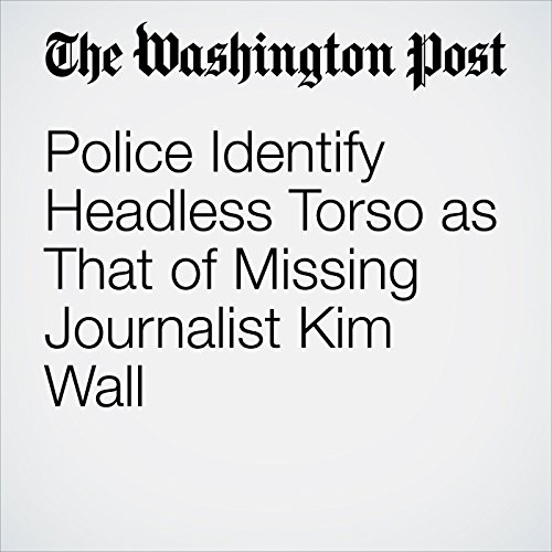 Police Identify Headless Torso as That of Missing Journalist Kim Wall copertina