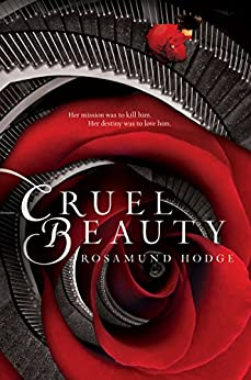 Cruel Beauty (Cruel Beauty Universe Book 1) by [Rosamund Hodge]