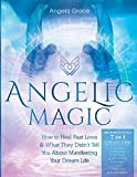 Angelic Magic: How to Heal Past Lives & What They Didn't Tell You About Manifesting Your Dream Life (7 in 1 Collection) (Archangelology Book)