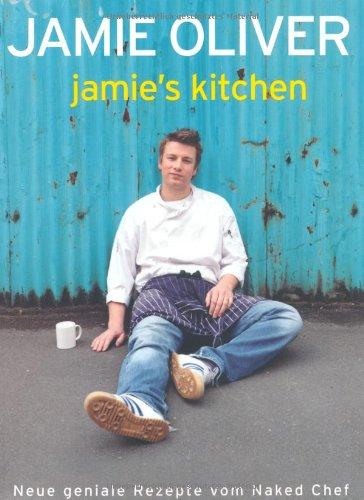 Jamie's Kitchen: Neue geniale Rezepte vom Naked Chef.