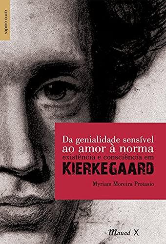 Da Genialidade Sensível ao Amor à Norma: Existência e Consciência em Kierkegaard