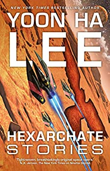 Hexarchate Stories (Machineries of Empire) by [Yoon Ha Lee]