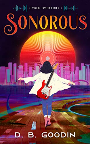 Sonorous: A Cyberpunk Journey into the Fight for Musical Identity (Cyber Overture Book 1) (English Edition)