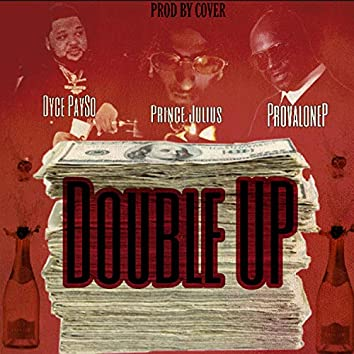Double UP (feat. Dyce Payso & Provalone P)