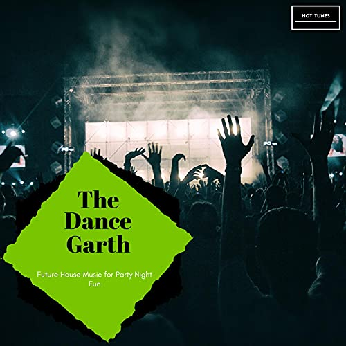 The Dance Garth - Future House Music For Party Night Fun