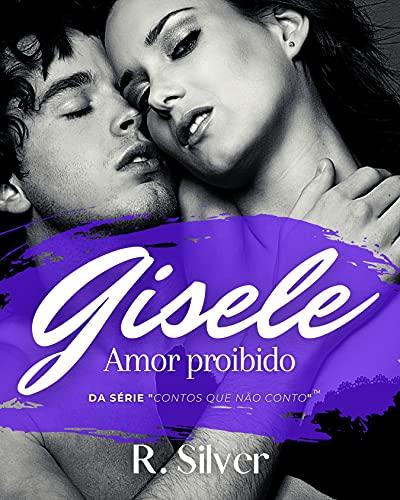 Gisele - Amor proibido: Contos que não conto (Conto Erótico, Sexy e Picante)