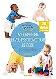 Accompagner l'éveil psychomoteur de bébé (Aider à grandir)