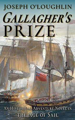 Gallagher's Prize: An Historical Adventure Novel in the Age of Sail (Gallagher's Age of Sail Adventures Book 1)