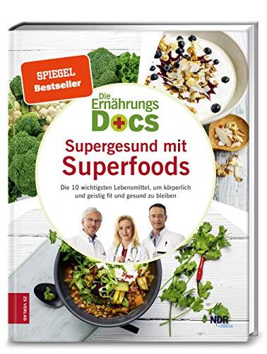 Die Ernährungs-Docs - Supergesund mit Superfoods: Die 10 wichtigsten Lebensmittel, um körperlich und geistig fit und gesund zu bleiben: Die 10 ... und geistig fit und gesund zu bleiben