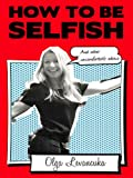 book cover art for How to be Selfish (And other uncomfortable advice)by Olga Levancuka