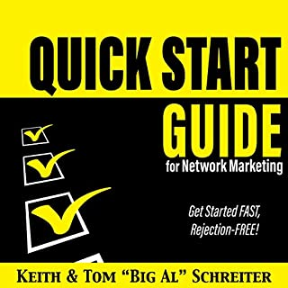 Quick Start Guide for Network Marketing     Get Started Fast, Rejection-Free!              By:                                                                                                                                 Keith Schreiter,                                                                                        Tom