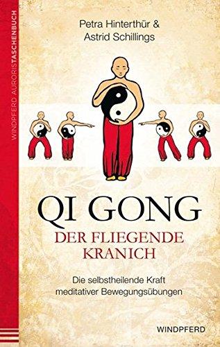 Qi Gong – Der fliegende Kranich: Die selbstheilende Kraft meditativer Bewegungsübungen