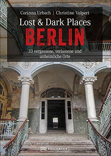 Dark-Tourism-Guide: Lost & Dark Places Berlin. 33 vergessene, verlassene und unheimliche Orte. Düstere Geschichten und exklusive Einblicke. Anfahrtsbeschreibungen helfen beim Aufspüren der Orte.