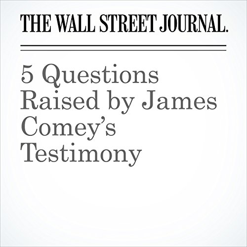 5 Questions Raised by James Comey's Testimony audiobook cover art