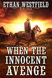 When the Innocent Avenge: A Historical Western Adventure Book