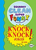 Squeaky Clean Super Funny Knock Knock Jokes for Kidz: (Things to Do at Home, Learn to Read, Jokes & Riddles for Kids)