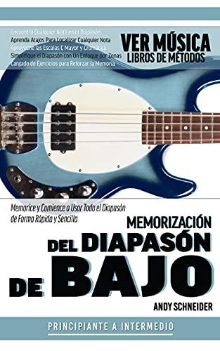 Memorización del Diapasón de Bajo : Memorice y Comience a Usar Todo el Diapasón de Forma Rápida y Sencilla (Spanish Edition)