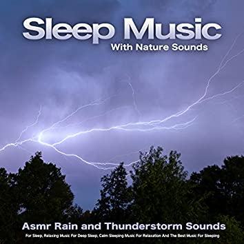 Sleep Music With Nature Sounds: Asmr Rain and Thunderstorm Sounds For Sleep, Relaxing Music For Deep Sleep, Calm Sleeping Music For Relaxation And The Best Music For Sleeping