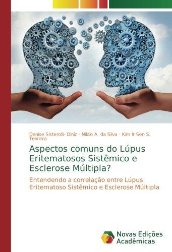 Aspectos comuns do Lúpus Eritematosos Sistêmico e Esclerose Múltipla?: Entendendo a correlação entre Lúpus Eritematoso Sistêmico e Esclerose Múltipla