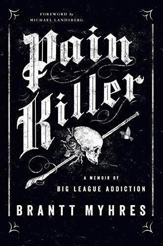 Pain Killer: A Memoir of Big League Addiction
