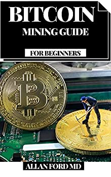 BITCOIN MINING GUIDE FOR BEGINNERS   How You Can Bring in Insane Cash Putting and Exchanging Bitcoin