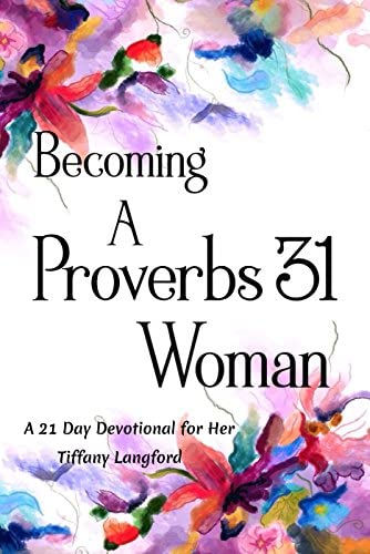 Becoming a Proverbs 31 Woman A 21 Day Devotional for Her product image