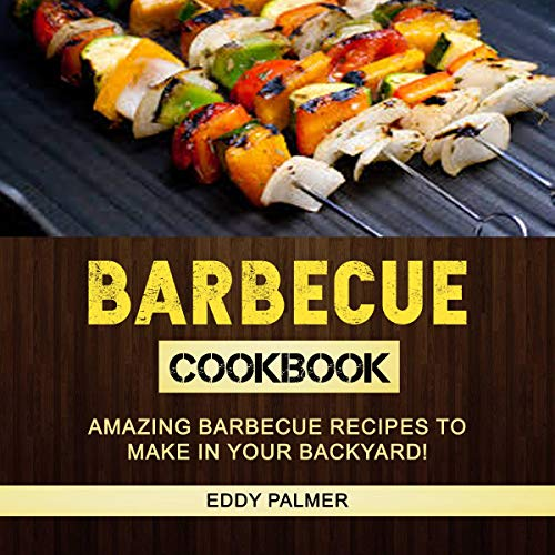 Barbecue Cookbook: Amazing Barbecue Recipes to Make in Your Backyard audiobook cover art
