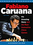 Fabiano Caruana: His Amazing Story And His Most Instructive Chess Games-Kalinin, Alexander
