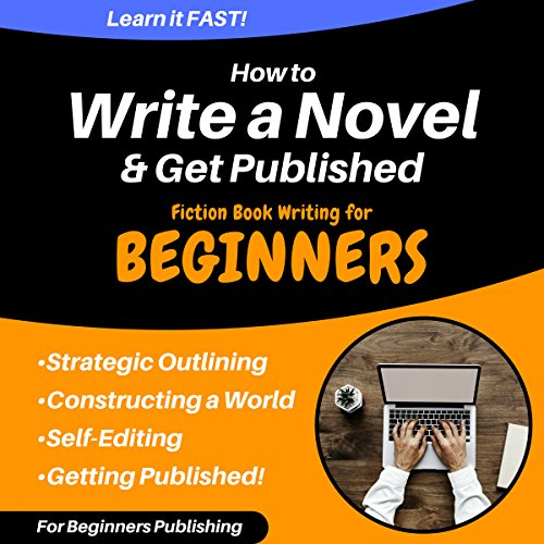 How to Write a Novel & Get Published: Fiction Book Writing for Beginners audiobook cover art
