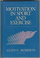 Motivation in Sport and Exercise
